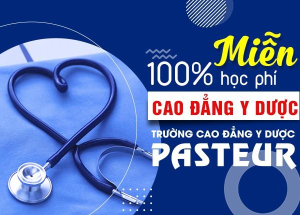 Trường Cao đẳng Y Dược Pasteur miễn 100% học phí Cao đẳng Y Dược năm 2020